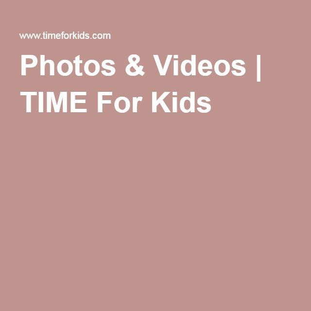 Photos & Videos | TIME For Kids