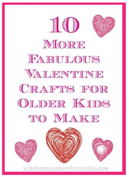 10 More Fabulous Valentine Crafts for Older Kids to Make ...
