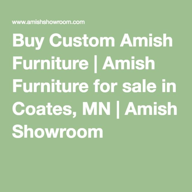 Buy Custom Amish Furniture Amish Furniture For Sale In Coates Mn
