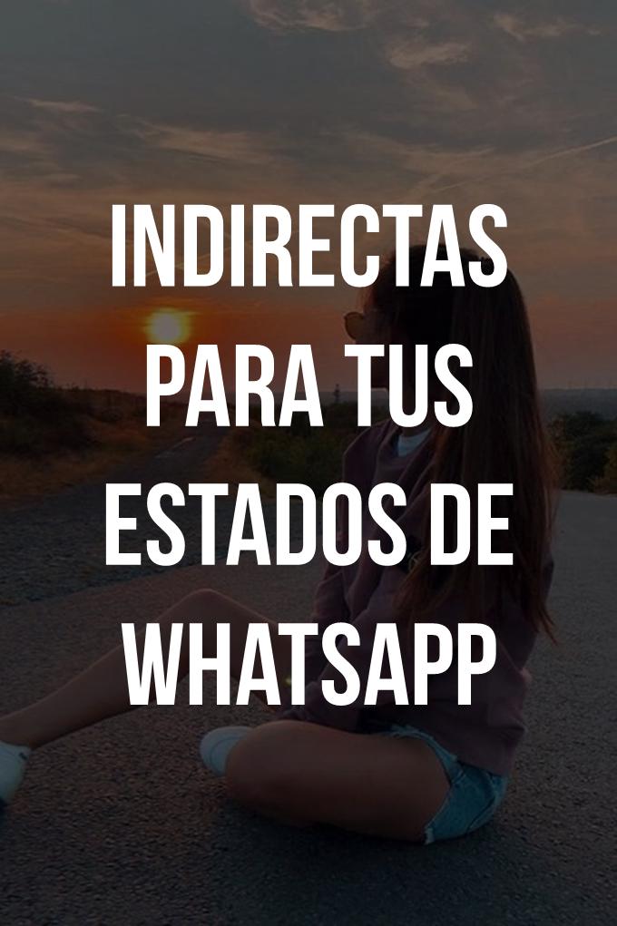 Indirectas Para Tus Estados De Whatsapp Estados Para Whatsapp