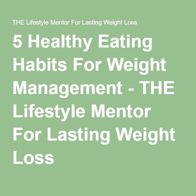5 Healthy Eating Habits For Weight Management - THE Lifestyle Mentor For Lasting Weight Loss