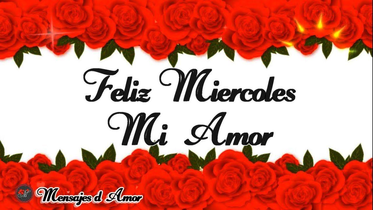 Feliz Miercoles Mi Amor Te Deseo Un Lindo Dia Te Dedico Este