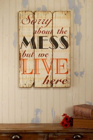Sorry About the Mess But We Live Here Wood Sign on HauteLook