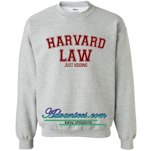 ab6ac51a Harvard Law Just Kidding Sweatshirt from teesbuys.com This sweatshirt is  Made To Order, one by one printed so we can control the quality.