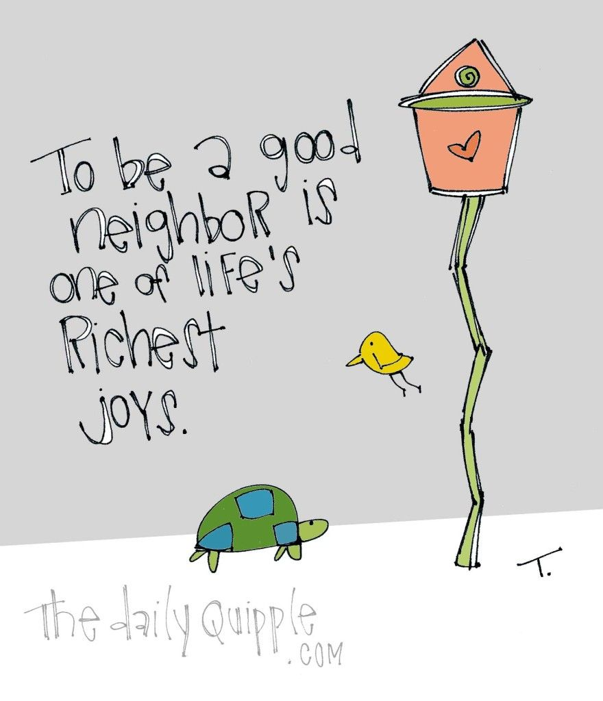 Reach Out The Daily Quipple Neighbor Quotes Friends Quotes Inspirational Words