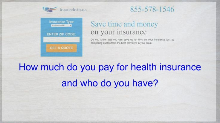 How much do you pay for health insurance and who do you
