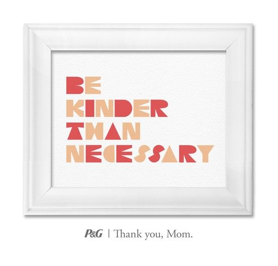 """""""Be kinder than necessary.""""  In the spirit of Mother's Day, tweet the words of wisdom she passed down to you with #momswisdom or post on https://www.facebook.com/thankyoumom"""