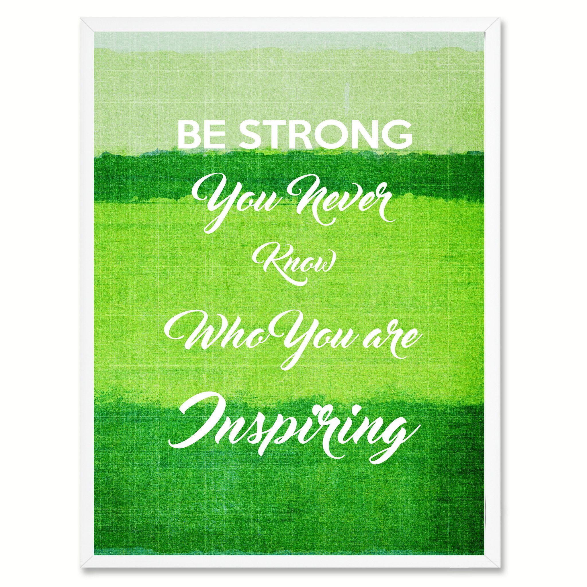 Be Strong You never know who you are Inspiring Motivation Quote Saying Gift Ideas Home Décor Wall Art