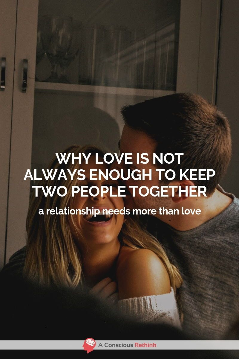 Why Love Is Not Always Enough To Keep Two People Together
