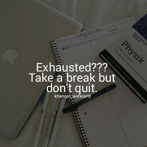 Insert 10-15 minutes study break on schedule FOLLOW your schedule
