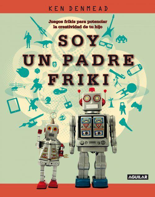 Recomendados Junio'13: Soy un padre friki, de Ken Denmead, editado por Aguilar.