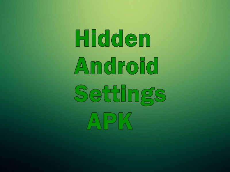Hidden Android Settings APK Free Download for Android-This article