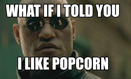 Meme Creator Funny What if I told you I like popcorn