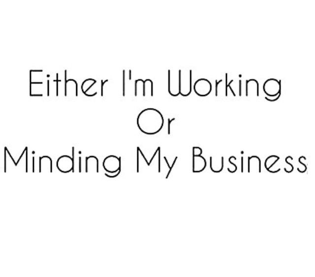 But Even At Work I M Minding My Own Business Business Quotes Funny Minding My Own Business Quotes To Live By
