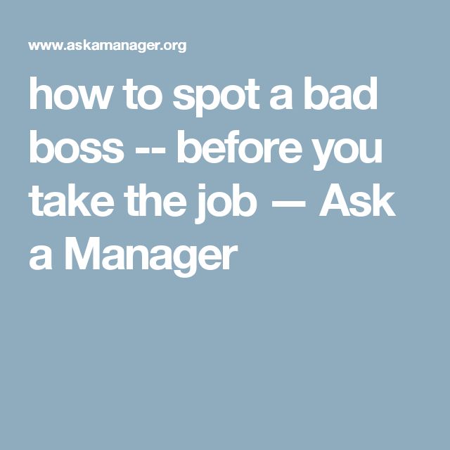 how to spot a bad boss -- before you take the job — Ask a Manager   Bad boss,  Job, You take