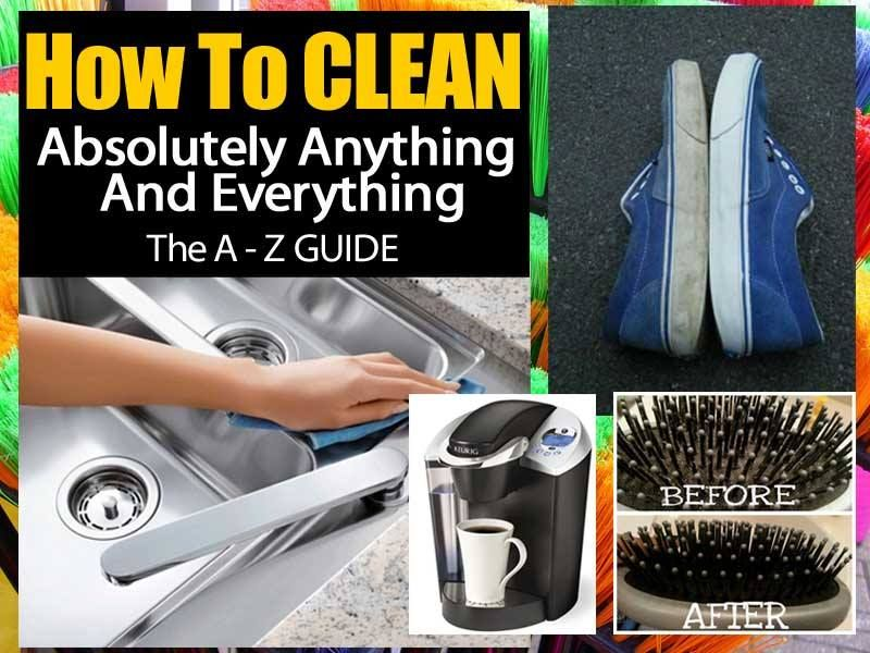 The A to Z Guide To Cleaning Anything And Everything