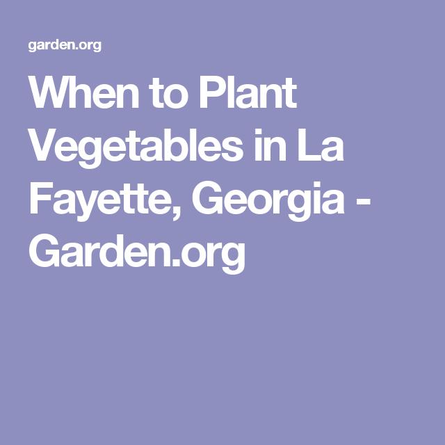 When to Plant Vegetables in La Fayette, Georgia - Garden.org