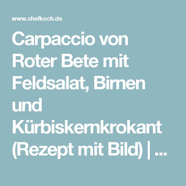 Carpaccio von Roter Bete mit Feldsalat, Birnen und Kürbiskernkrokant (Rezept mit Bild) | Chefkoch.de