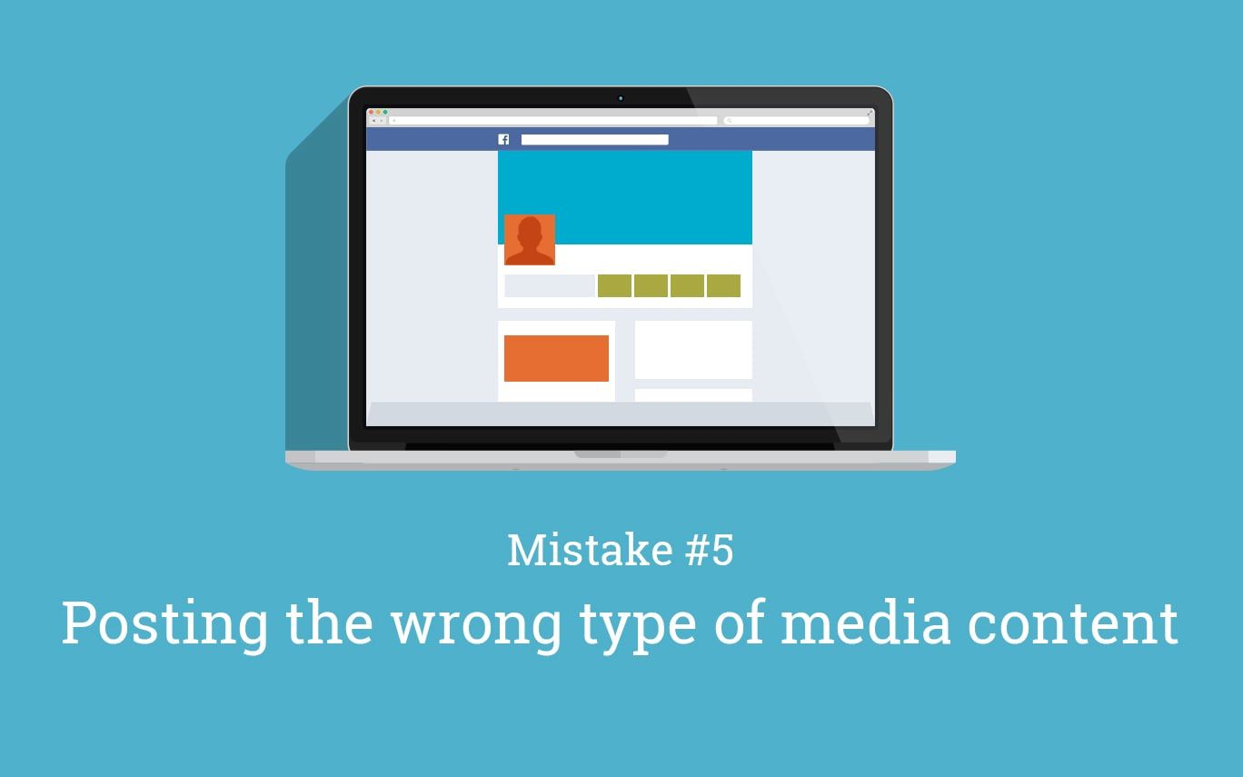 10 Mistakes People Make on Facebook Pages and How to fix them Mistake 5: Posting the wrong type of content media