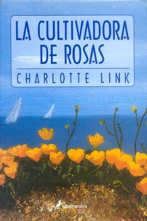 """""""La cultivadora de rosas"""" de Charlotte Link. Salamandra."""