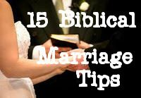 15 BIBLICAL MARRIAGE TIPS....love this.