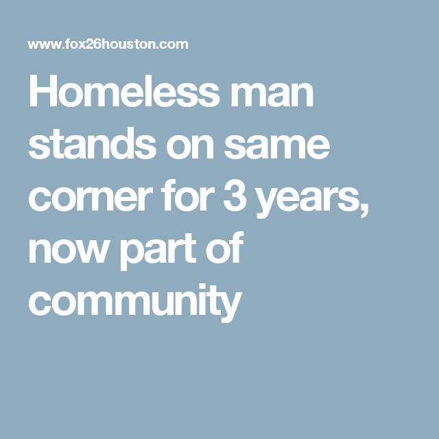 Homeless man stands on same corner for 3 years, now part of community