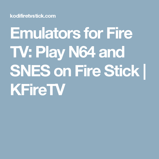 Emulators for Fire TV: Play N64 and SNES on Fire Stick | Smart home