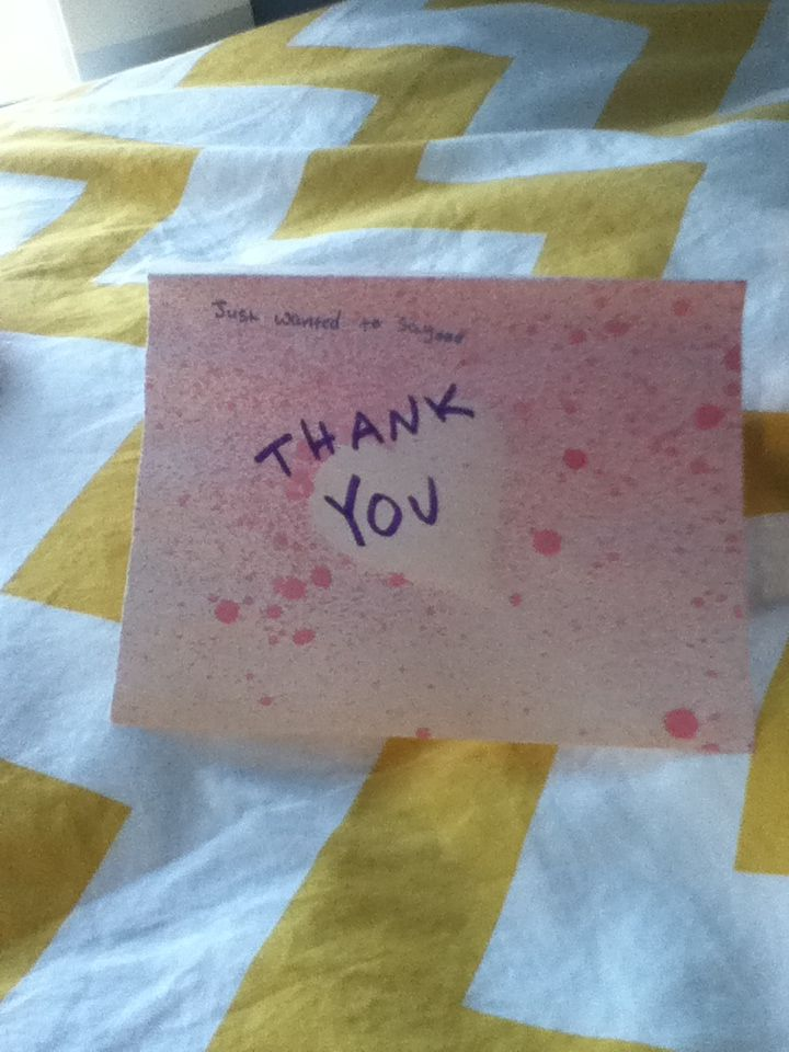 DIY thank you card.   Mix a 2:1 ratio of water and paint in a container. Put liquid in a spray container. Cut out a heart and tape it to the paper you are using. Start spraying the piece of paper (make sure you don't spray to close to the paper). Putting to many sprays on the paper might soak the paper and smear...... Then when your master piece has dried take off your tape and heart. Wright what ever you want on top, don't forget to wright on the inside!