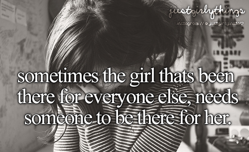 Just Girly Things Quotes: Sometimes The Girl That's Been There For Everyone Else