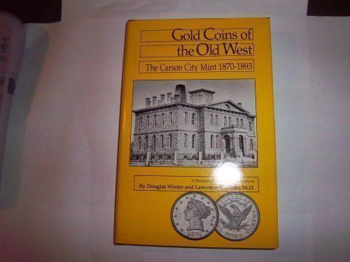 Gold Coins Of The Old West The Carson City Mint 1870 189 Carson City Gold Coins Old West