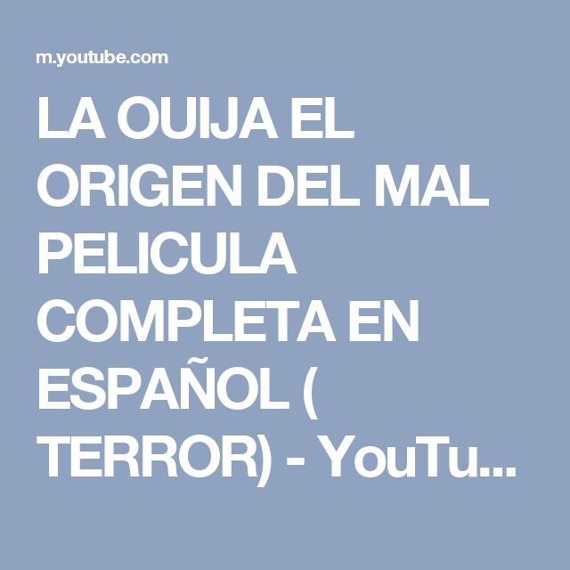 La Ouija El Origen Del Mal Pelicula Completa En Espanol Terror Youtube Peliculas Completas Ouija Peliculas