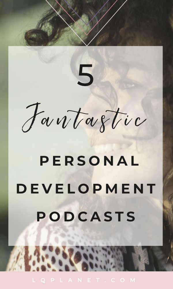 5 Fantastic Personal Development Podcasts | Your Happiness Quest