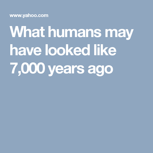 What humans may have looked like 7,000 years ago