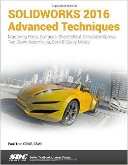 SolidWorks 2016: Advanced Techniques : advanced level tutorials