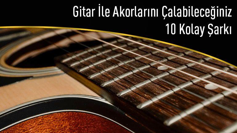 Gitar Ile Akorlarini Calabileceginiz 10 Kolay Sarki 2020 Gitar