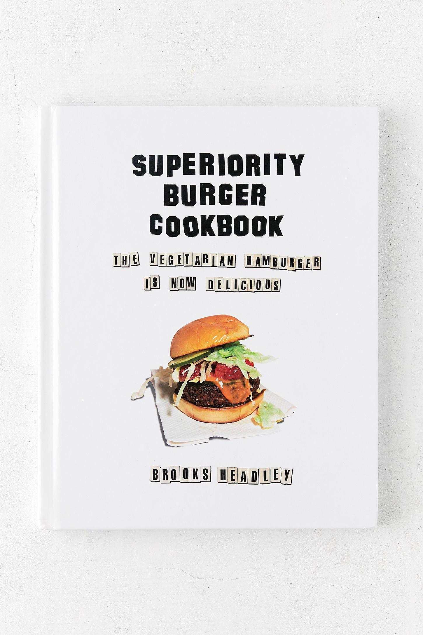 Superiority Burger Cookbook The Vegetarian Hamburger Is Now