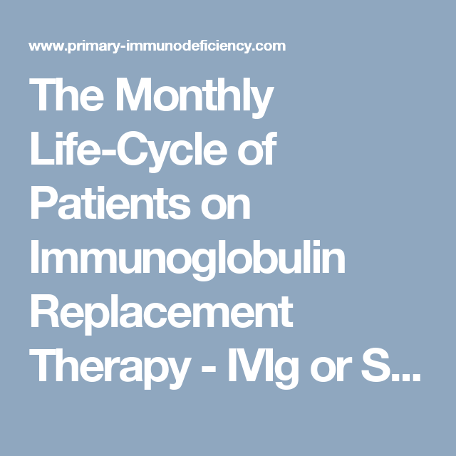 The Monthly Life-Cycle of Patients on Immunoglobulin