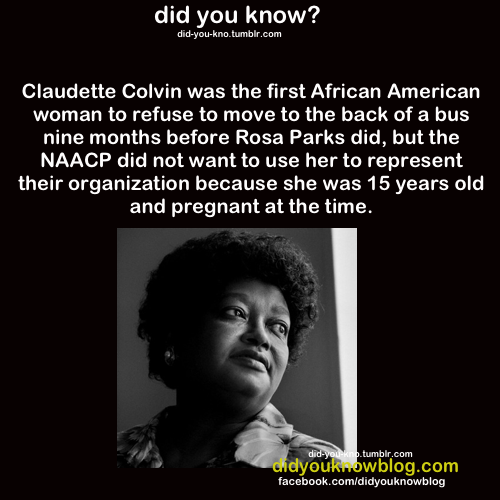 I knew that Mrs. Parks wasn't the first, I didn't know the details about Ms. Colvin.  Can I just say here how damn proud I am of this girl?  That young, pregnant, fighting the law?  She had every reason to hide & she stood up instead.  Good on her.