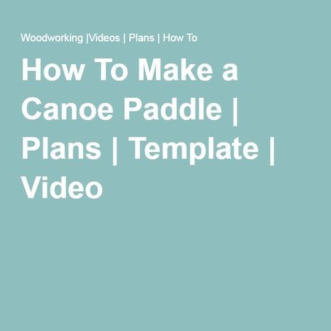 how to make a canoe paddle canoes woods and house