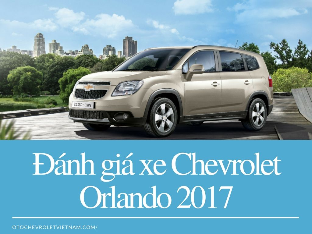 đanh Gia Xe Chevrolet Orlando 2017 Chevrolet Orlando La Mẫu Xe Mpv