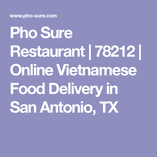 Pho Sure Restaurant 78212 Online Vietnamese Food Delivery In San Antonio Tx