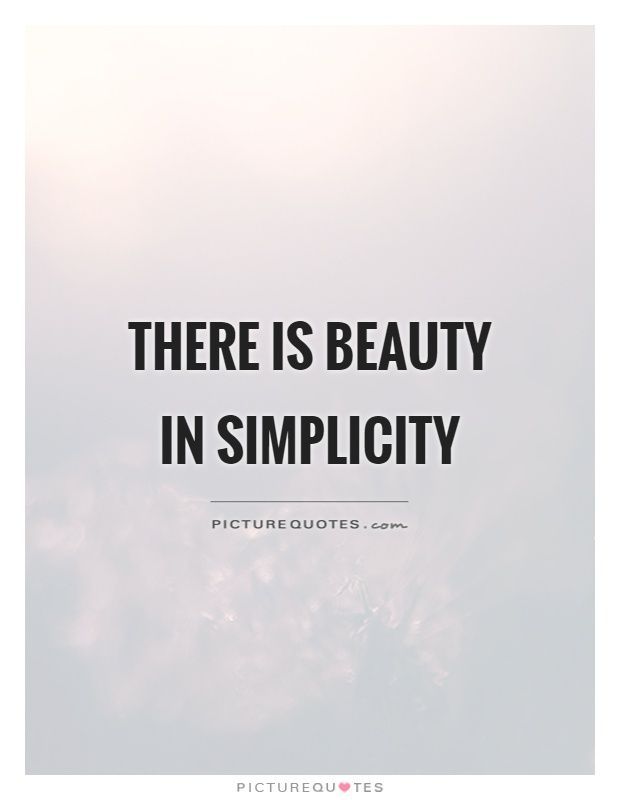 There Is Beauty In Simplicity Picture Quotes Wise Words