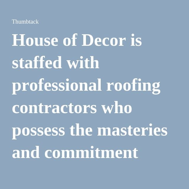 House Of Decor Is Staffed With Professional Roofing Contractors