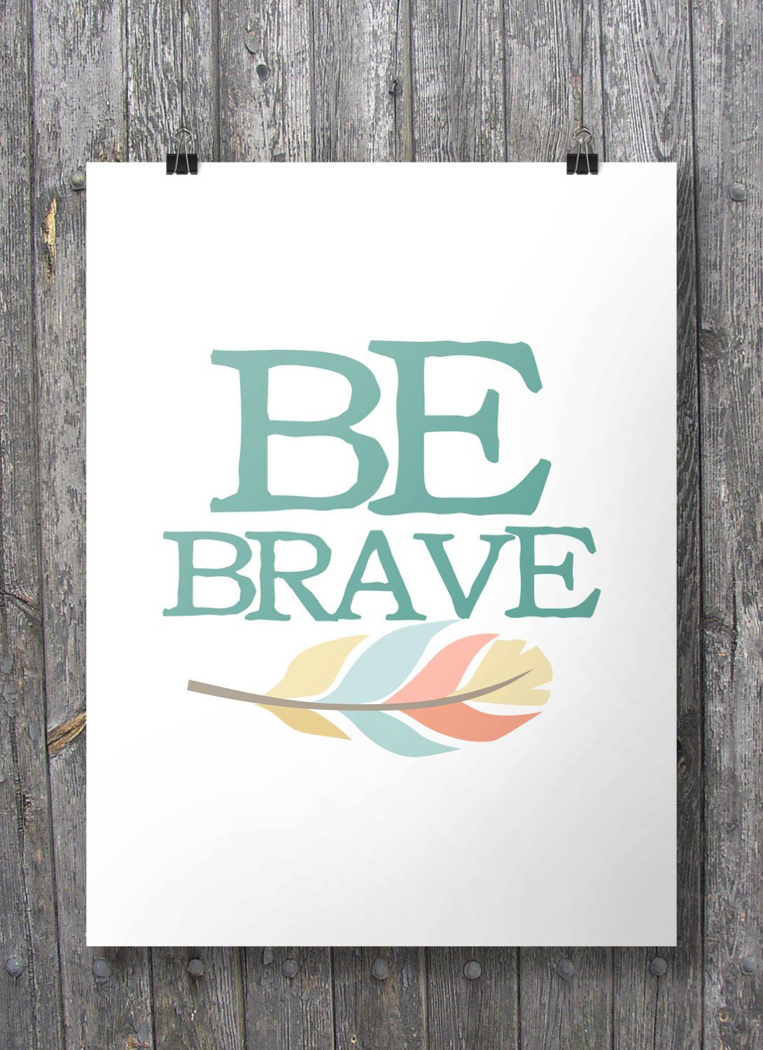 Be Brave - feather Printable wall art 8x10 and A3/A4 size | PRINTS