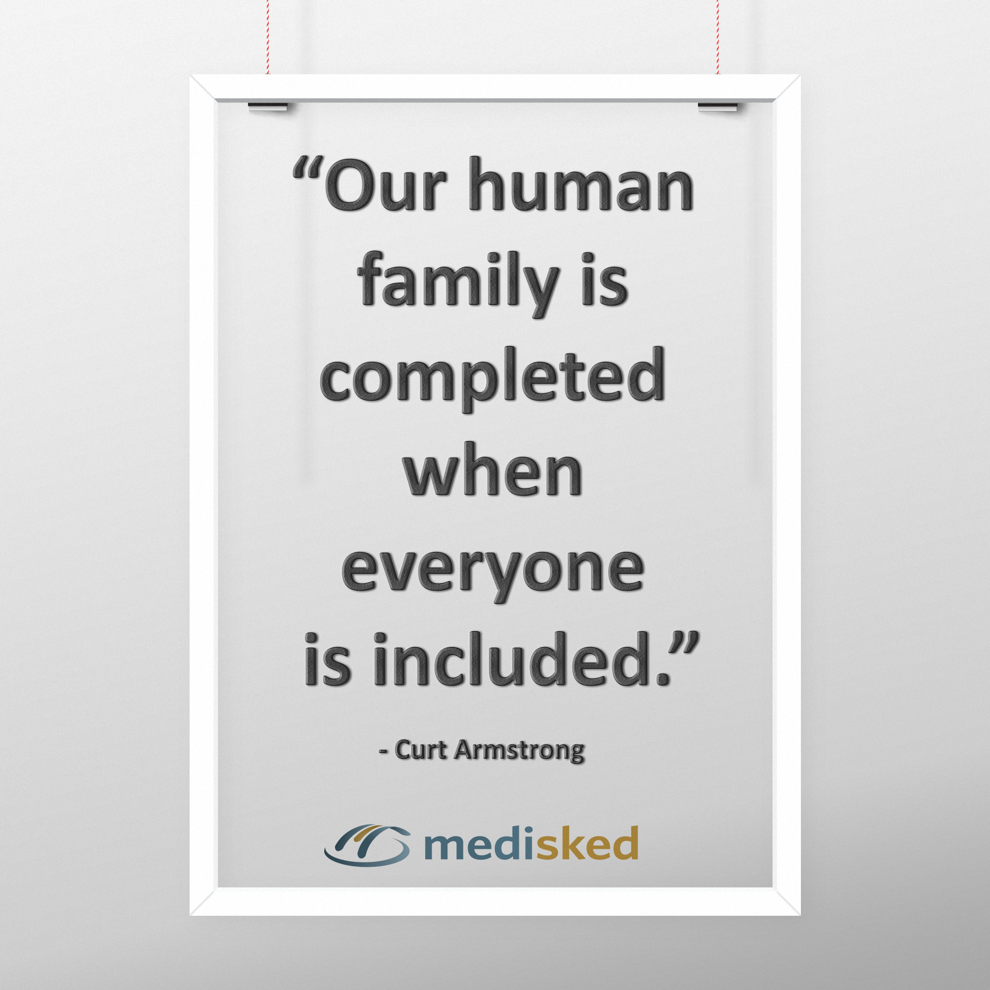 """Our human family is completed when everyone is included"
