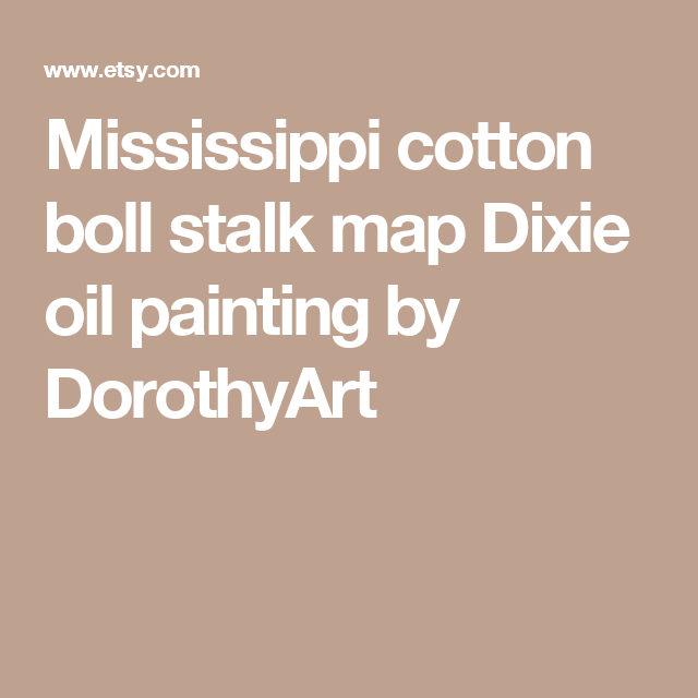 Mississippi cotton boll stalk map Dixie oil painting by DorothyArt