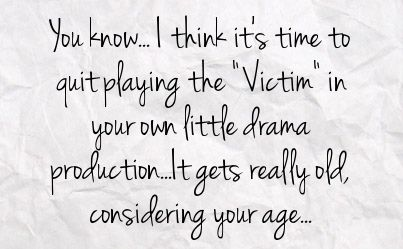 Stop playing victim relationship circumstances created