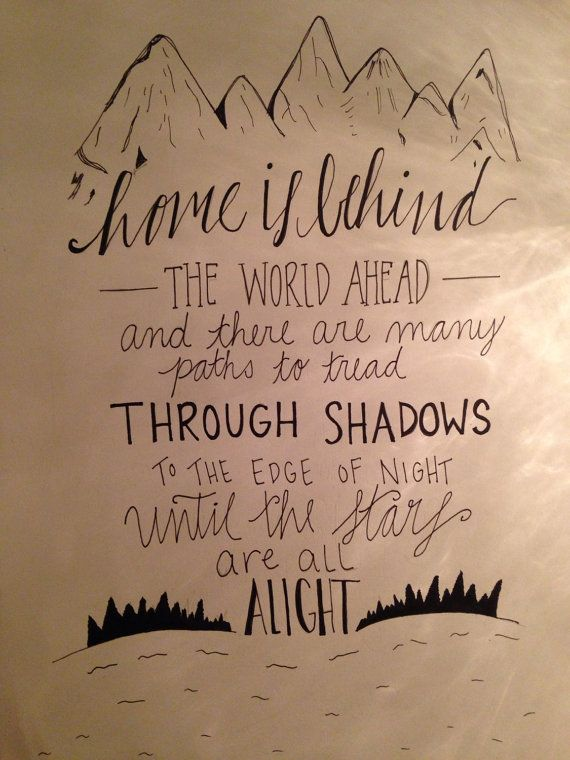 Home Is Behind The World Ahead Calligraphy Lotr Quotes Tolkien Quotes Hobbit Quotes