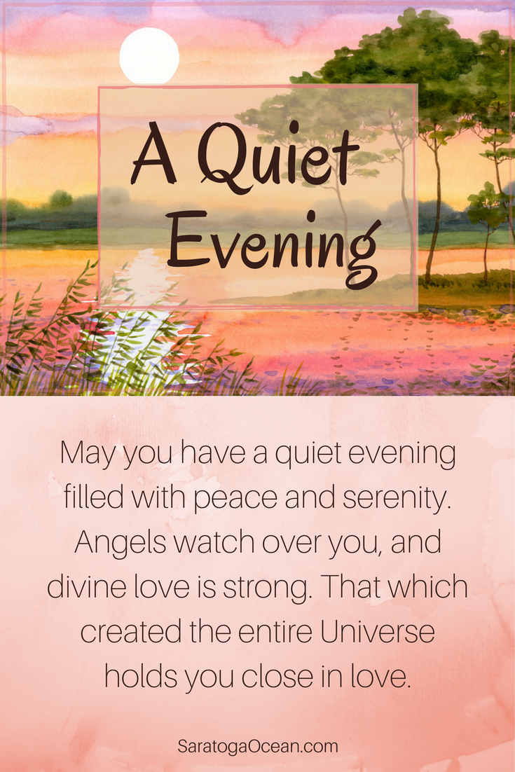 May you have a quiet evening of peace and serenity. You