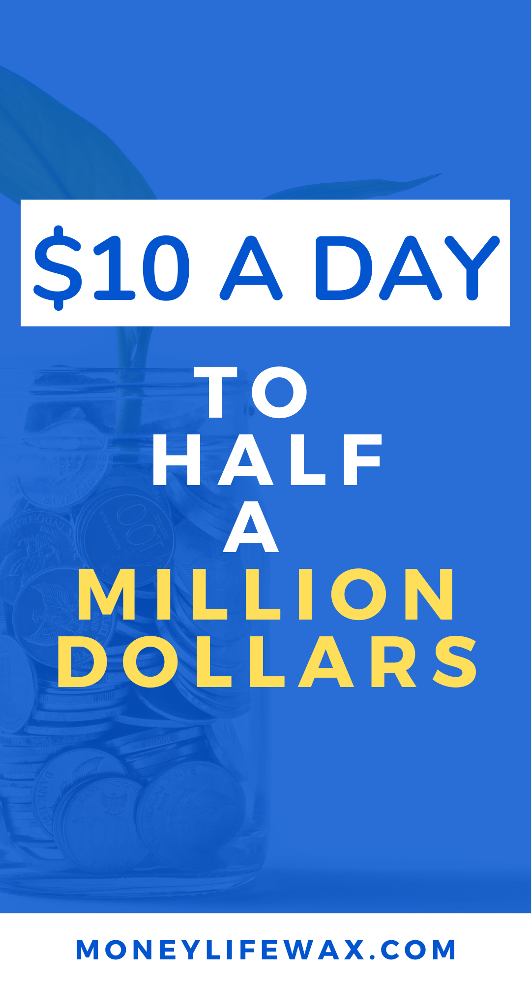 10 Per Day To Half A Million Money Life Wax In 2020 Investing Strategy Finance Saving Millennial Personal Finance